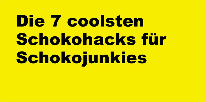 die 7 coolsten schokohacks f r schokojunkies. Black Bedroom Furniture Sets. Home Design Ideas